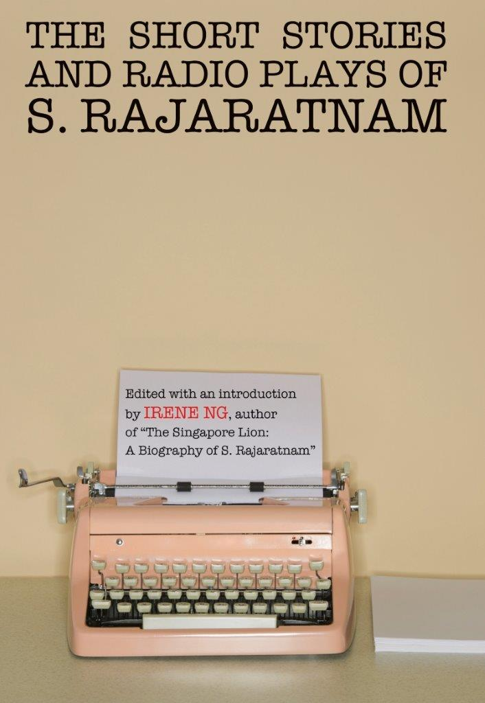 The Short Stories And Radio Plays of S. Rajaratnam: