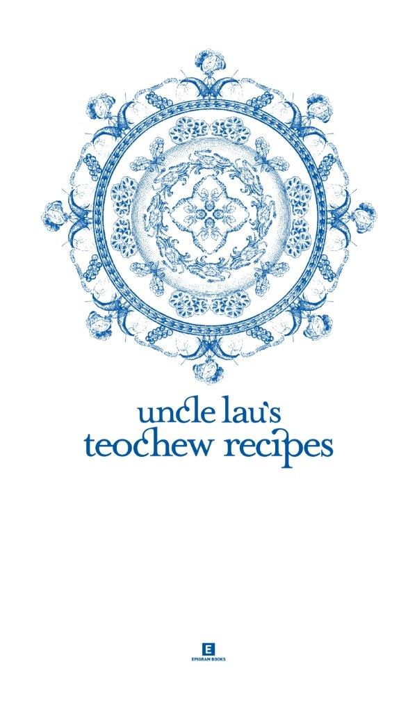 Uncle Lau's Teochew Recipes:
