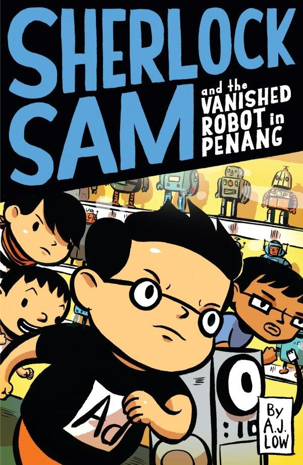 Sherlock Sam and the Vanished Robot in Penang : Book #5