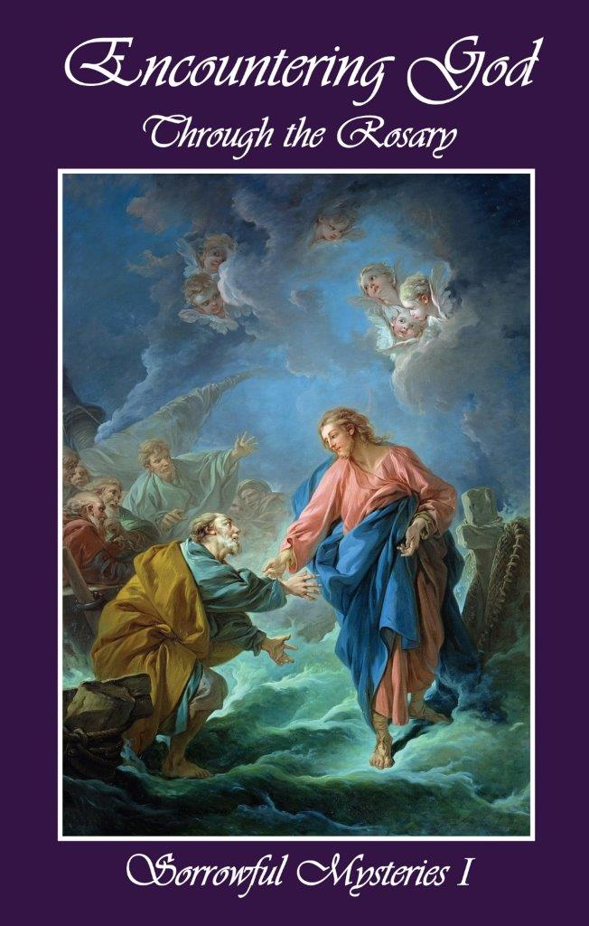 Encountering God Through Rosary: Sorrowful Mysteries I