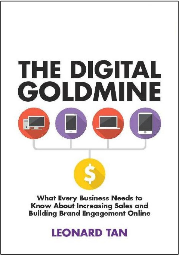 The Digital Goldmine: What Every Business Needs to Know About Increasing Sales and Building Brand Engagement Online
