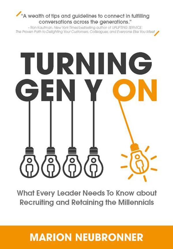 Turning Gen Y On: What Every Leader Needs to Know about Recruiting and Retaining the Millennials