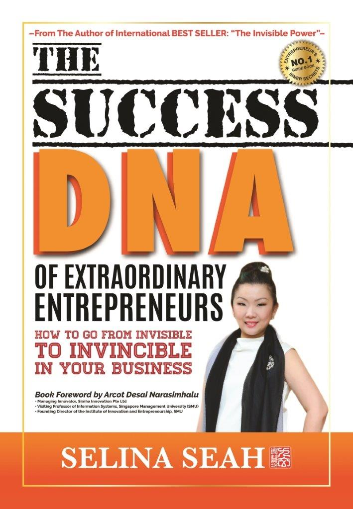 The Success DNA of Extraordinary Entrepreneurs: How to go from Invisible to Invincible in Your Business