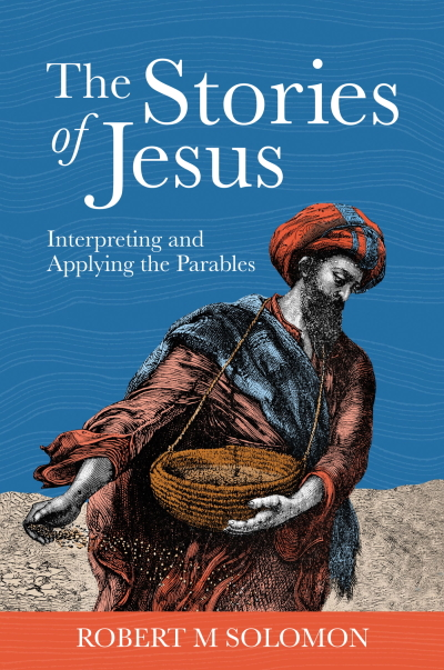 The Stories of Jesus: Interpreting and Applying the Parables